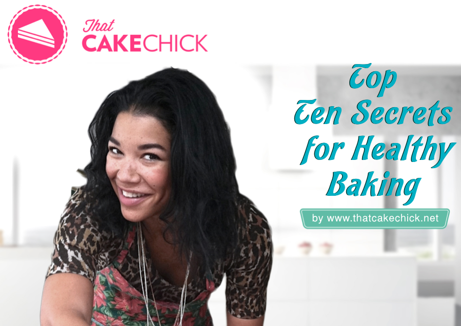Top Ten Secrets for healthy baking